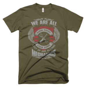 Funny Mechanics T Shirts - We Are All Born Equal Then Some Step Up And Become Mechanics