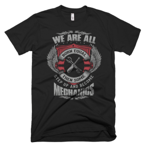 Mechanic T-Shirts Funny - We Are All Born Equal Then Some Step Up And Become Mechanics