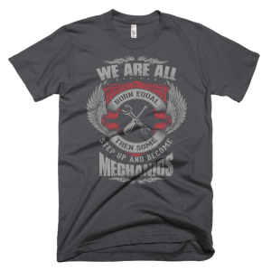 T Shirts For Mechanics - We Are All Born Equal Then Some Step Up And Become Mechanics
