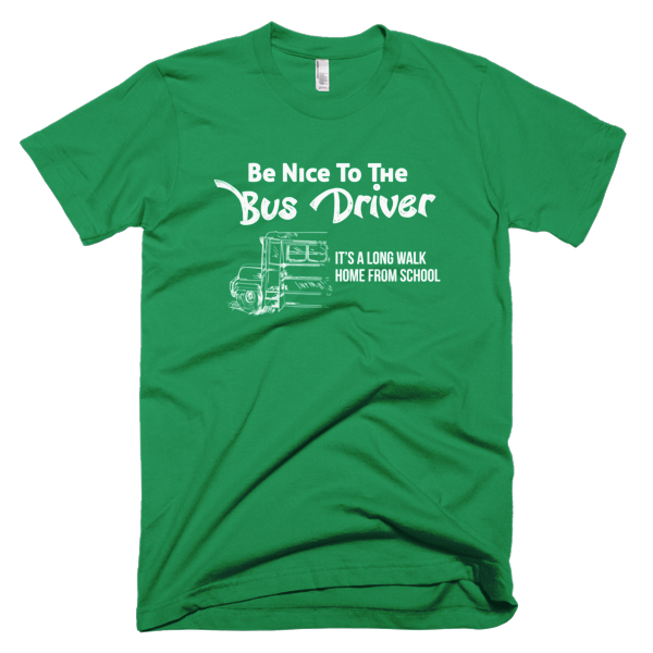 Be Nice To The Bus Driver Mens T-Shirt Green