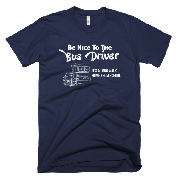 Be Nice To The Bus Driver Mens T-Shirt Navy