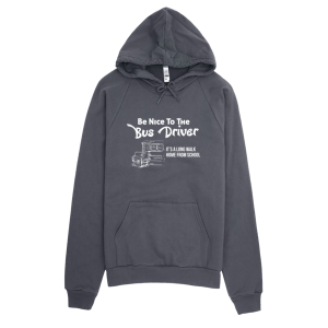Be Nice To The Bus Driver Unisex Hoodie Asphalt