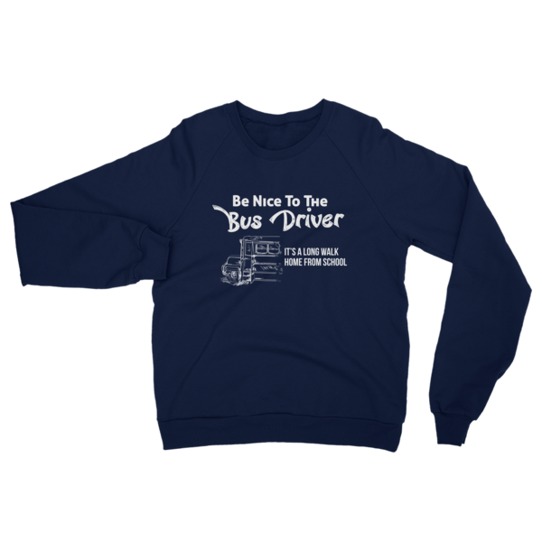 Be Nice To The Bus Driver Unisex Sweatshirt Navy