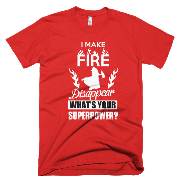Make Fire Disappear - Firefighter Graphic T-Shirts
