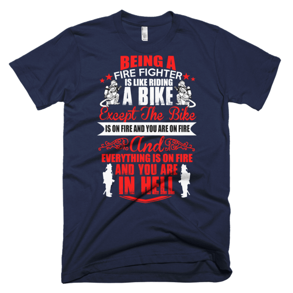 Being A Firefighter - Firefighter T-Shirts