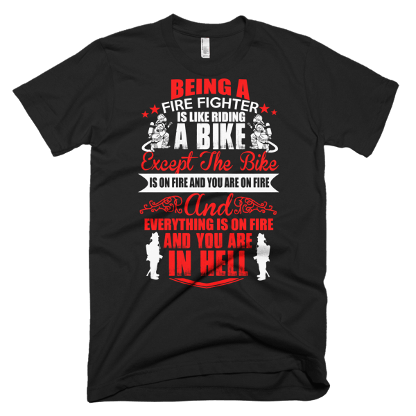 Being A Firefighter - Firefighter T-Shirts Cheap