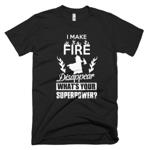 Make Fire Disappear - Firefighter T-Shirts Cheap