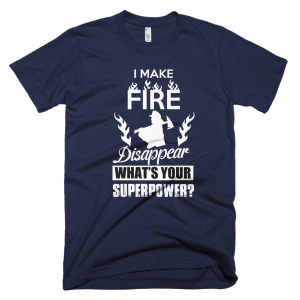 Make Fire Disappear - Firefighter T-Shirts