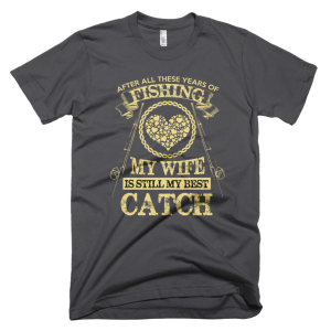 Wife Still My Best Catch - Fishing T-Shirts For Sale