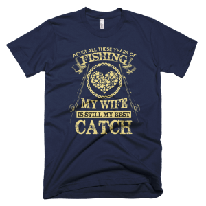 Wife Still My Best Catch - Fishing T-Shirts