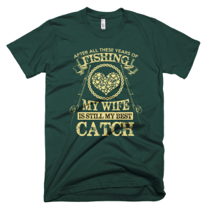 Wife Still My Best Catch - Fishing Tee Shirts Funny