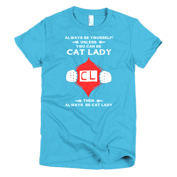 Funny Cat Shirts - Always Be Cat Lady