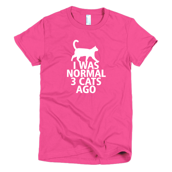 I Was Normal 3 Cats Ago - Funny Cat Shirts For Women