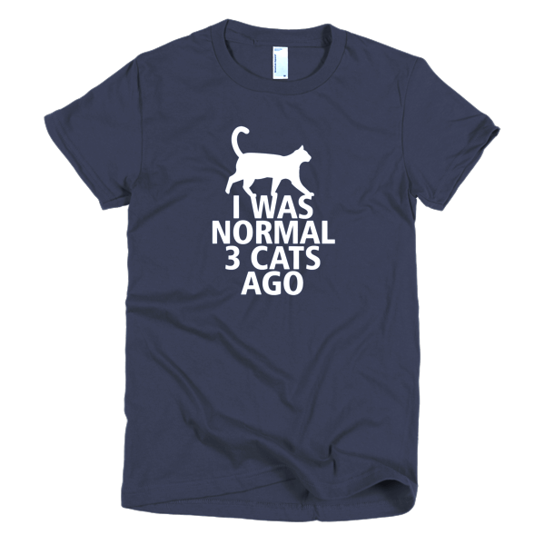 I Was Normal 3 Cats Ago - Funny Cat T-Shirts For Women
