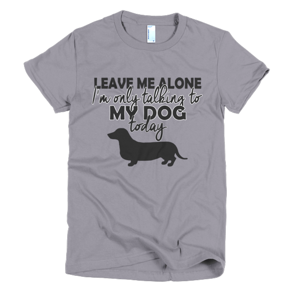 Funny Dog T Shirt - Only Talking To My Dog