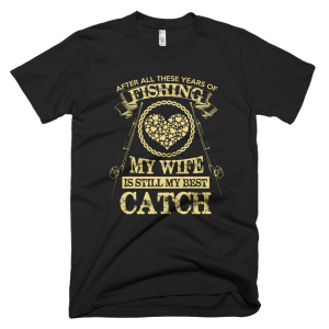 Wife Still My Best Catch - Funny Fishing T-Shirts