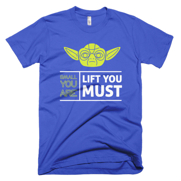 Small You Are Lift You Must - Funny Star Wars T-Shirt