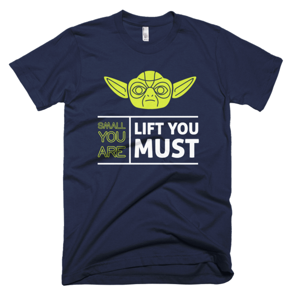 Small You Are Lift You Must - Funny Yoda T-Shirt