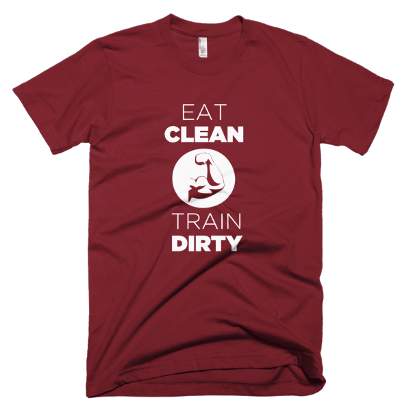 Eat Clean Train Dirty - Graphic Fitness Tees