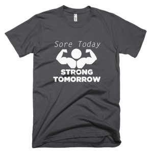 Sore Today Strong Tomorrow - Gym T-Shirts