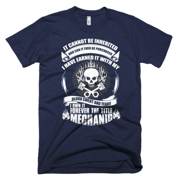 Own It Forever - I Am A Mechanic T-Shirt
