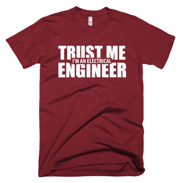 Trust Me - T-Shirt For Electrical Engineers