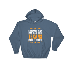 Texans Made It Better Hooded Sweatshirt Indigo Blue Unisex