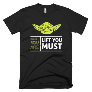 Small You Are Lift You Must - Yoda T-Shirt